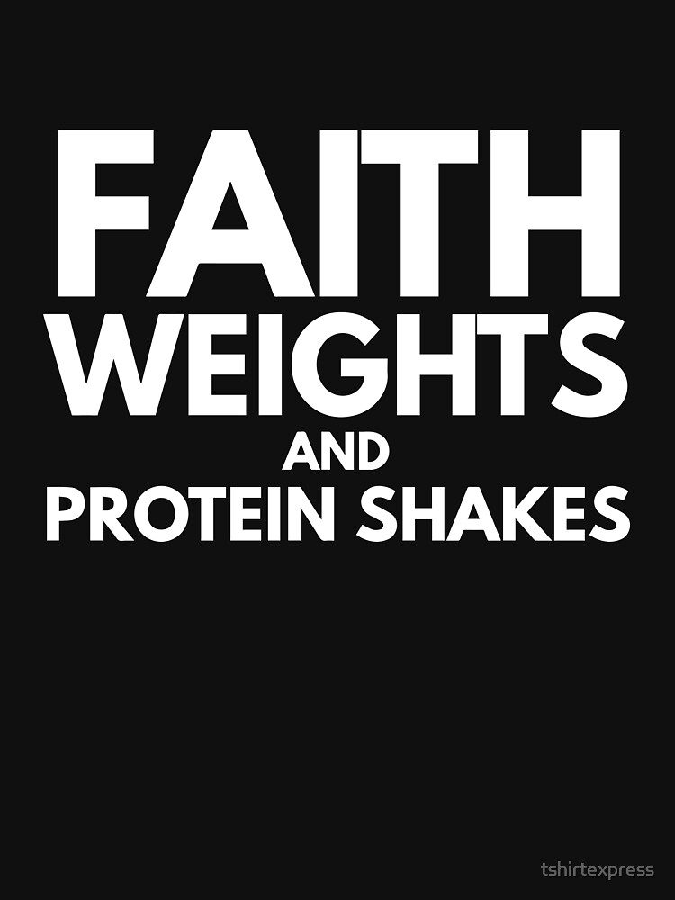 Faith Weights and Protein shakes by tshirtexpress