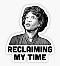 Maxine Waters RECLAIMING MY TIME! Sticker