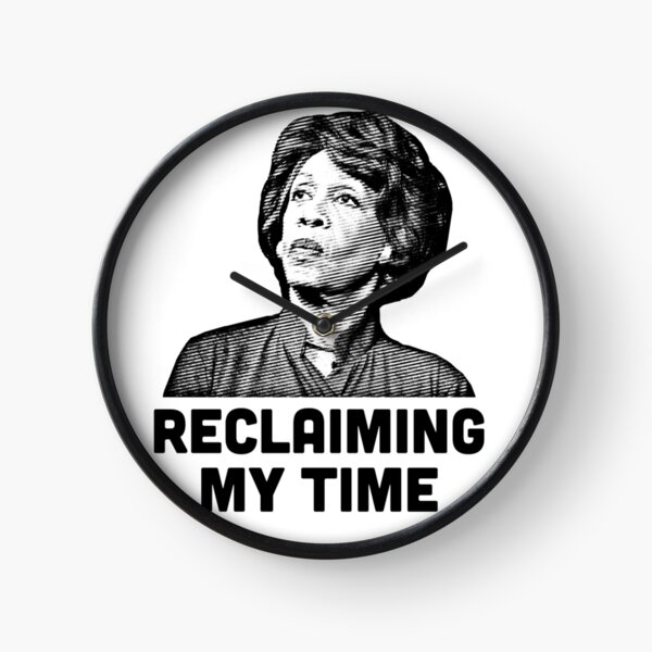 Maxine Waters RECLAIMING MY TIME! Clock