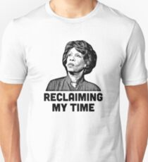 Maxine Waters RECLAIMING MY TIME! Unisex T-Shirt