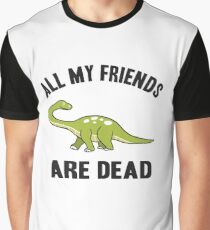 ALL MY FRIENDS ARE DEAD Graphic T-Shirt
