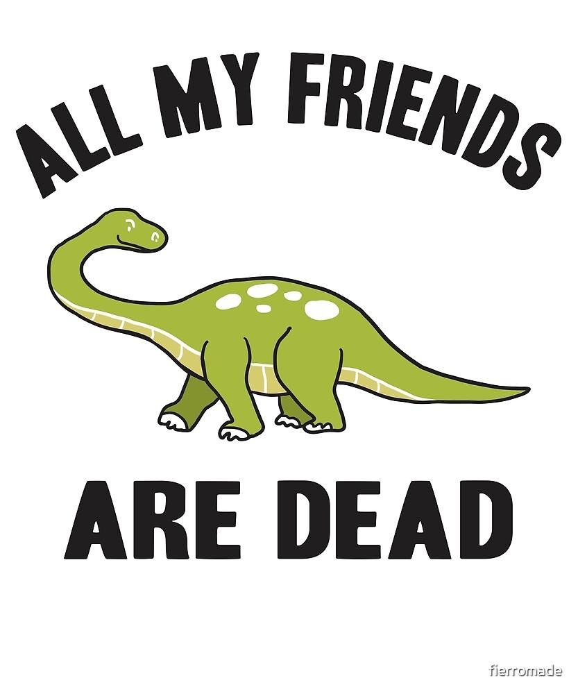 ALL MY FRIENDS ARE DEAD by fierromade