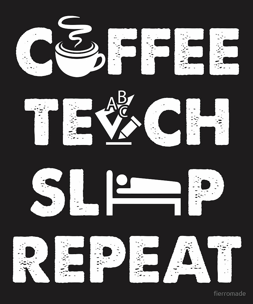 COFFEE TEACH SLEP REPEAT WHITE DESIGN by fierromade