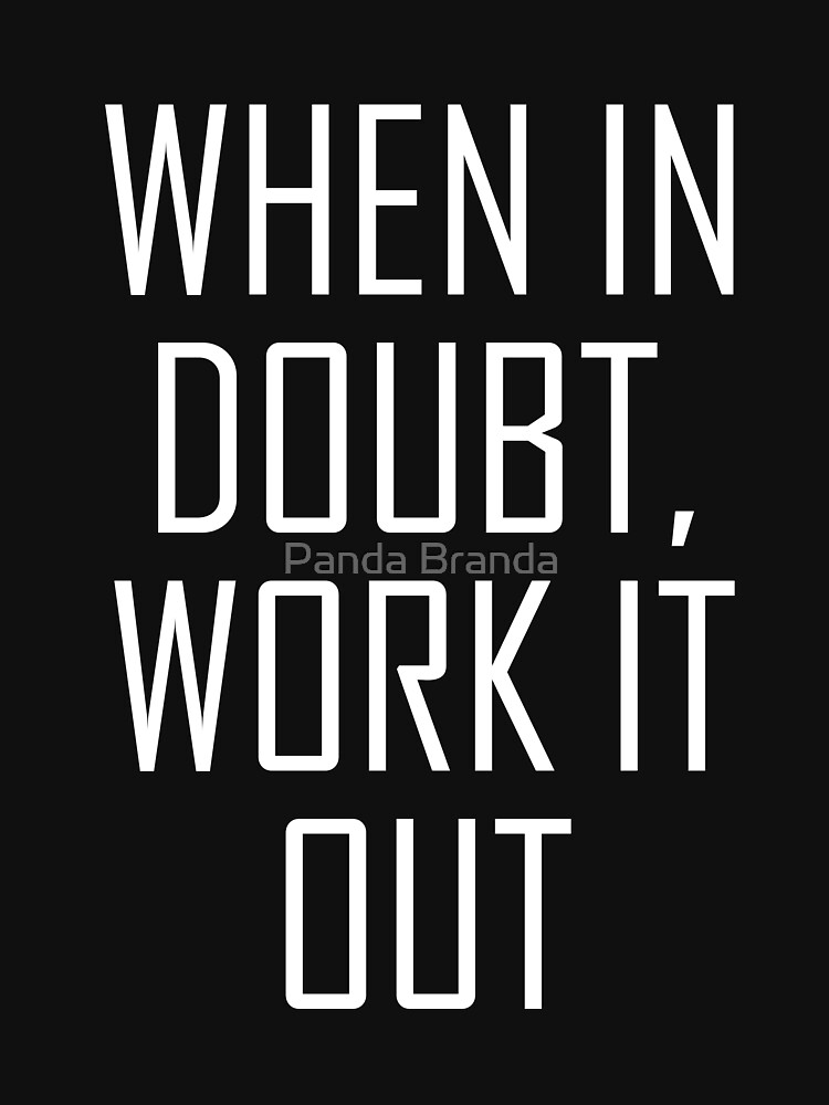 When In Doubt Work It Out Art Design by CrusaderStore