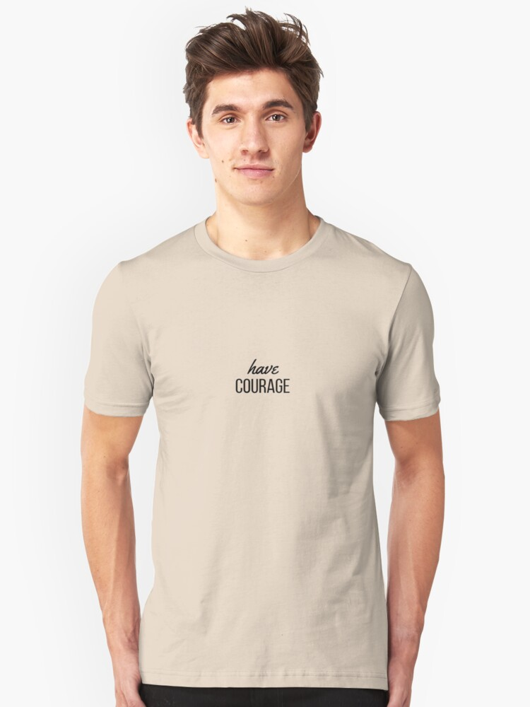 have courage Unisex T-Shirt Front