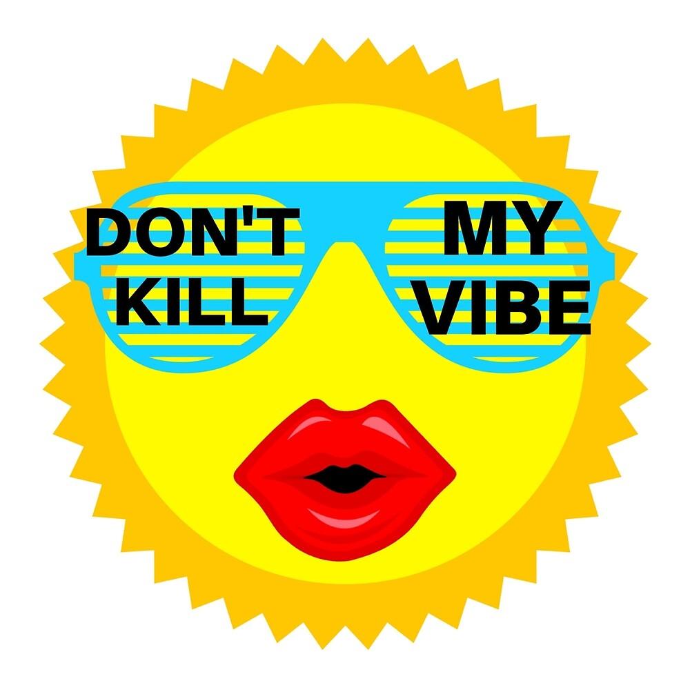 dont kill my vibe by MallsD