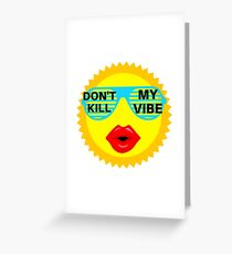 dont kill my vibe Greeting Card