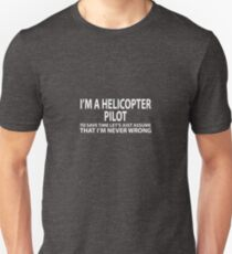 Helicopter Pilot Assume I'm Never Wrong  T-Shirt