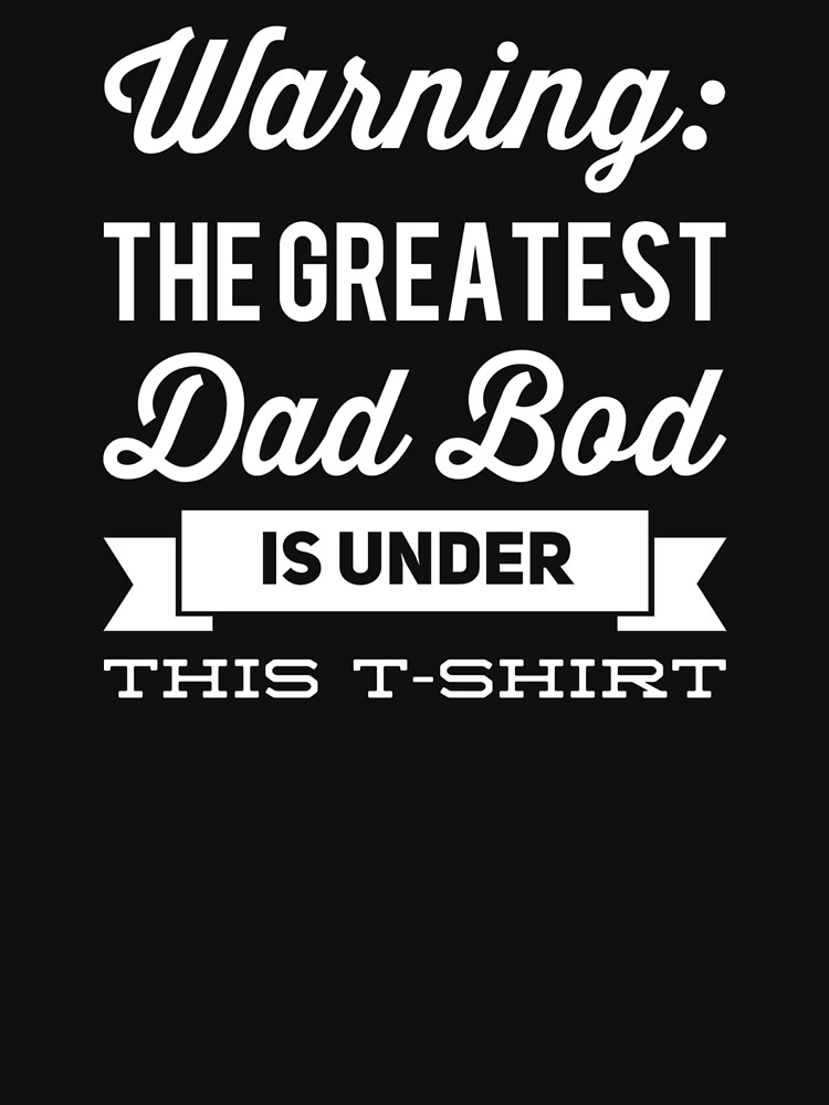 Dad Bod T-Shirt by DSweethearts