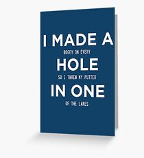 GOLF..I MADE A BOGEY ON EVERY HOLE SO I THREW MY PUTTER IN ONE OF THE LAKES. Greeting Card