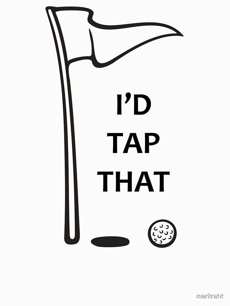 Gifts for Golfers - I'd Tap That Golf Ball in the Hole by merkraht
