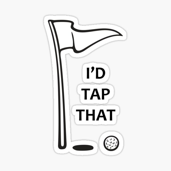 Golf Gifts for Golfers - I'd Tap That Golf Ball in the Hole Funny Gift Ideas for Golfer & Golfing Lovers Sticker