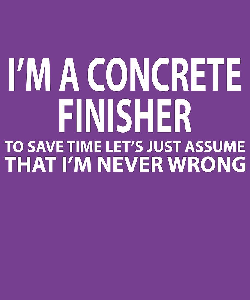 Concrete Finisher Assume Never Wrong  by AlwaysAwesome
