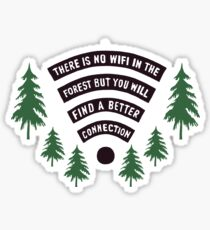 There Is No WiFi In The Forest But You Will Find A Better Connection Sticker