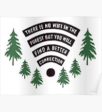 There Is No WiFi In The Forest But You Will Find A Better Connection Poster