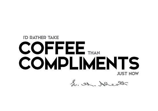 coffee, compliments - louisa may alcott by razvandrc