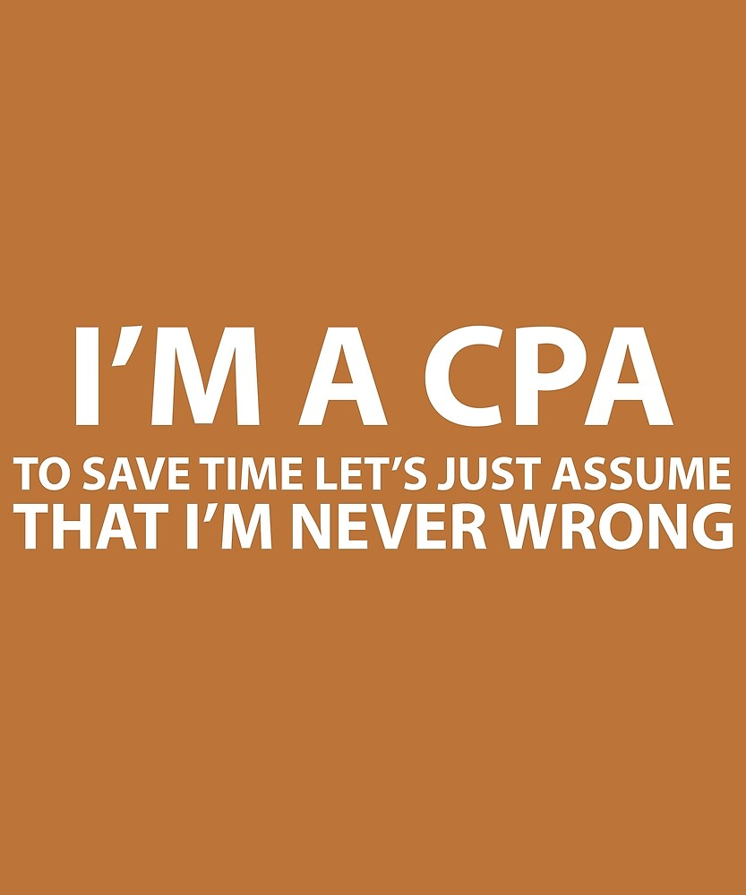 CPA Assume I'm Never Wrong by AlwaysAwesome
