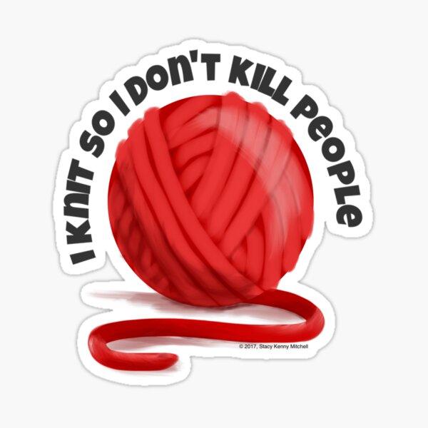 I Knit So I Don't Kill People Sticker