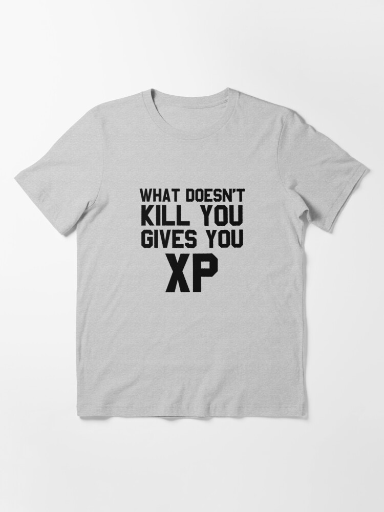 Alternate view of What Doesn't Kill You... Essential T-Shirt