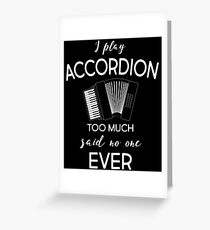 I Play Accordion Too Much Said No One Ever T-Shirt Greeting Card