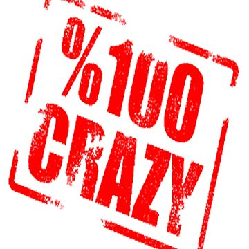 100 % CRAZY by jesuspuig2013