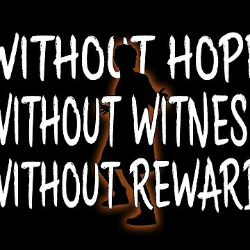 Without Hope, Without Witness, Without Reward by MrSaxon101