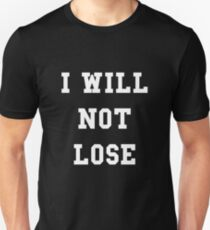 I Will Not Lose - White Text T-Shirt