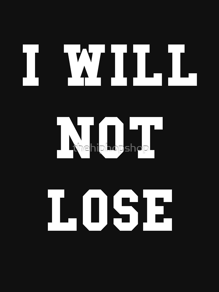 I Will Not Lose - White Text by thehiphopshop