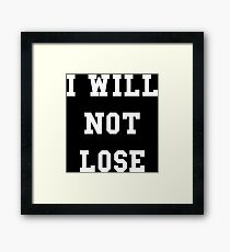 I Will Not Lose - White Text Framed Print