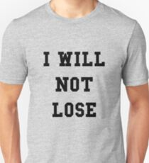 I Will Not Lose - Black Text T-Shirt