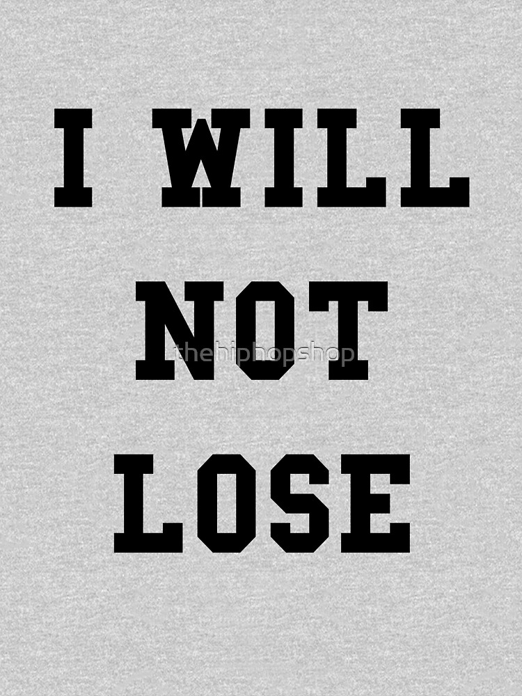 I Will Not Lose - Black Text by thehiphopshop