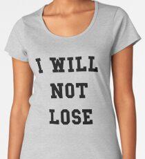 I Will Not Lose - Black Text Women's Premium T-Shirt
