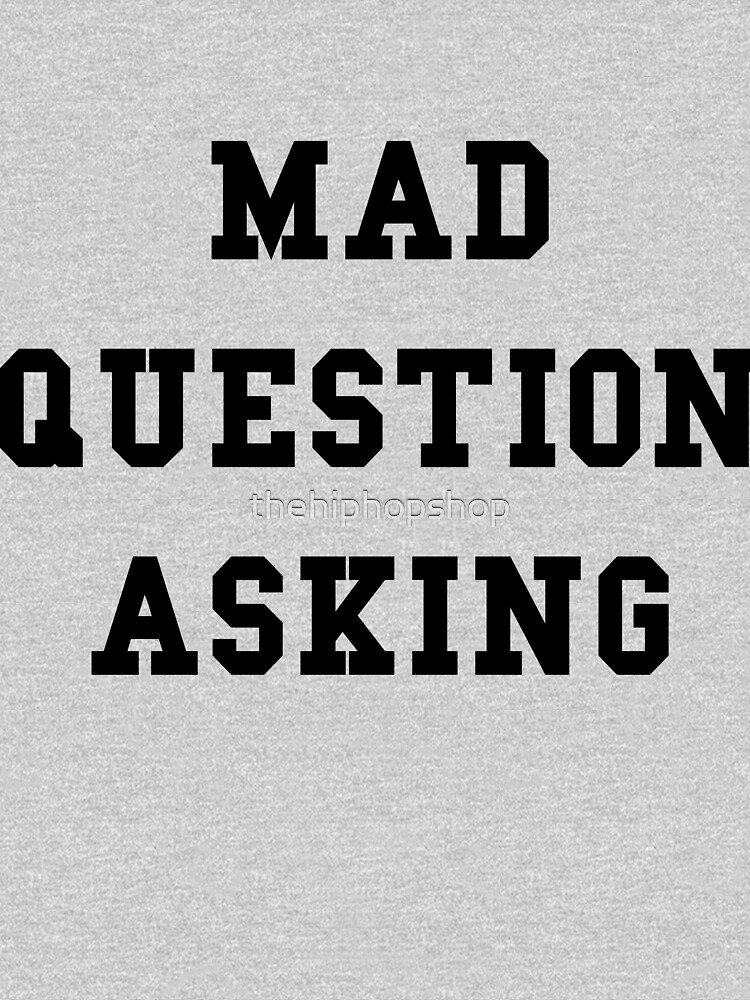 Mad Question Asking - Black Text by thehiphopshop