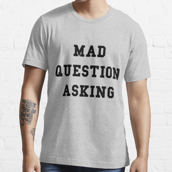 Mad Question Asking - Black Text Essential T-Shirt