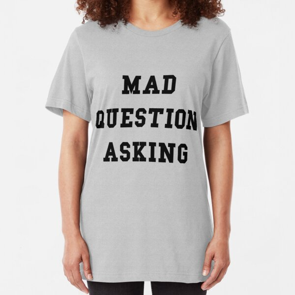 Mad Question Asking - Black Text Slim Fit T-Shirt