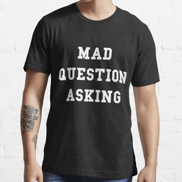 Mad Question Asking - White Text Essential T-Shirt