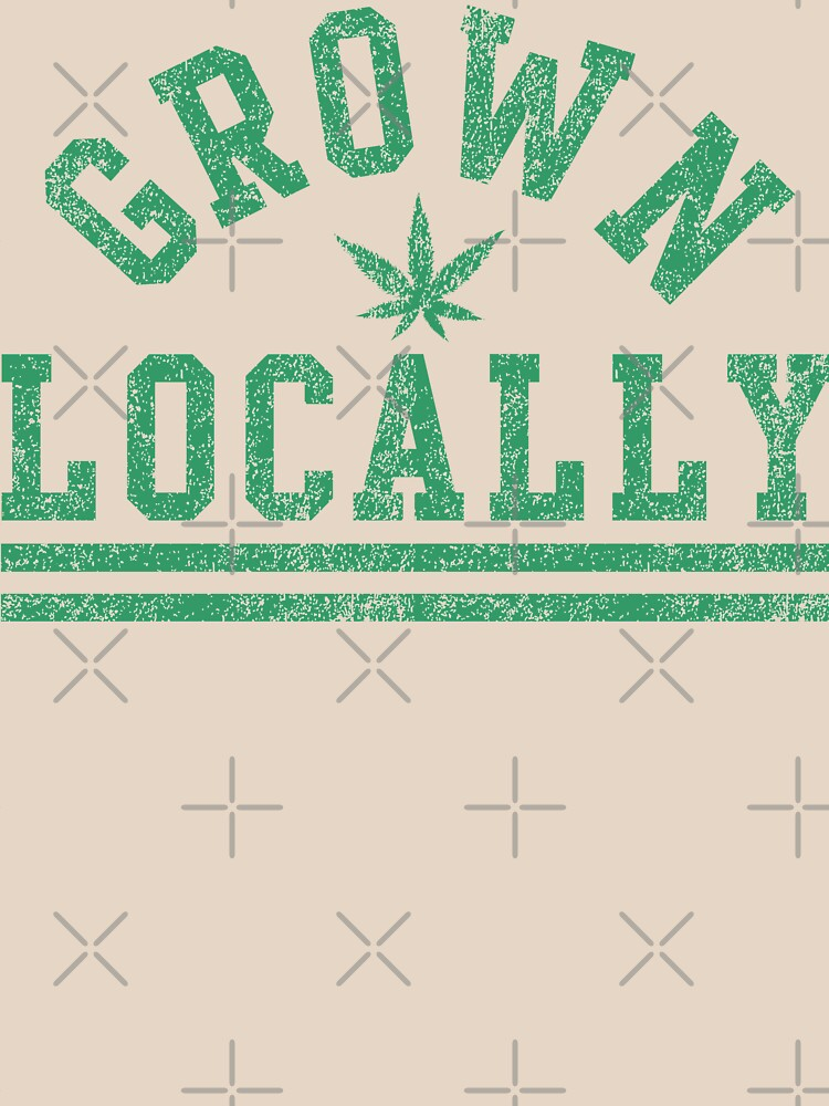 Grown Locally by freeagent08