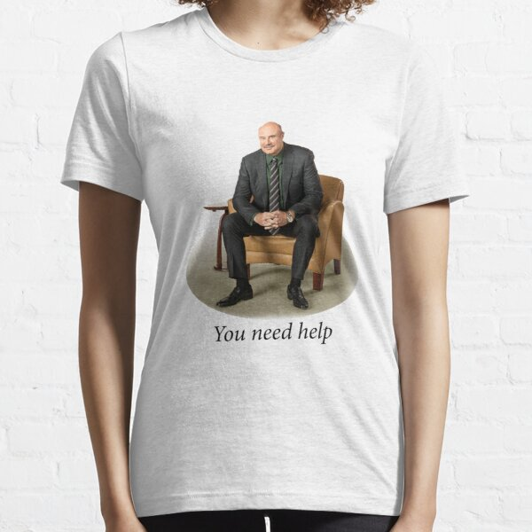 You Need Help - Dr. Phil (Redone Mask Edit) Essential T-Shirt