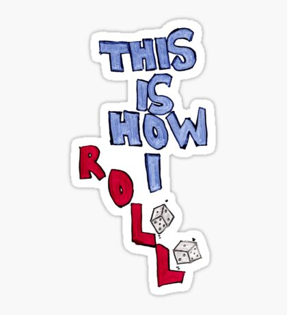 This is How I Roll (1st variant) Sticker