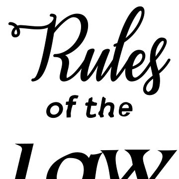 It's the RULES of the LAW by thesamman