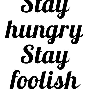 Stay Hungry, Stay foolish by petrosdeme