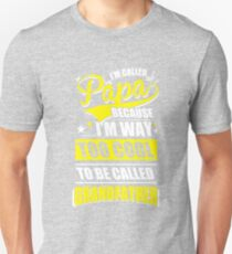 I am called papa because too cool to be Grandfather, gift for Dad daddy  T-Shirt
