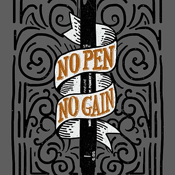 No Pen No Gain by kdigraphics