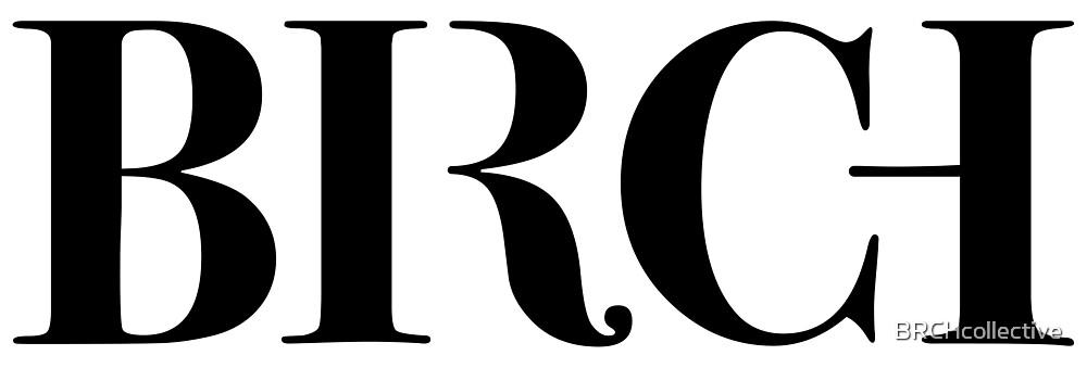 BRCH Logo - Black  by BRCHcollective