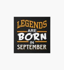 Legends are born in September Art Board Print