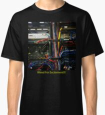Wired For Excitement Classic T-Shirt