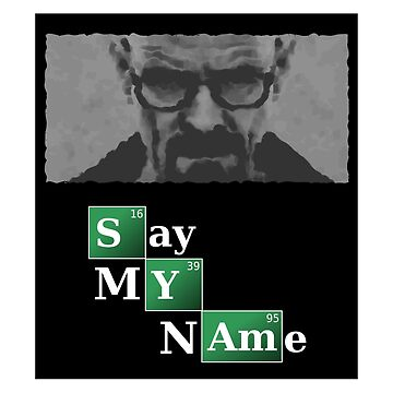 Say My Name [Breaking Bad] by bbarcesaj125