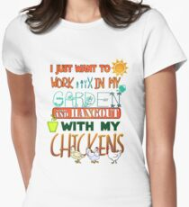 I JUST WANT TO WORK IN MY GARDEN AND HANGOUTS WITH MY CHICKENS T-Shirt