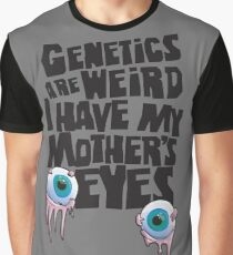 genetics are weird. Mom's eyes Graphic T-Shirt