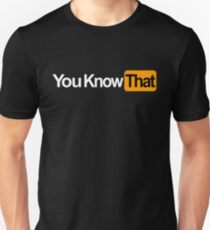 You Know That Logo Unisex T-Shirt